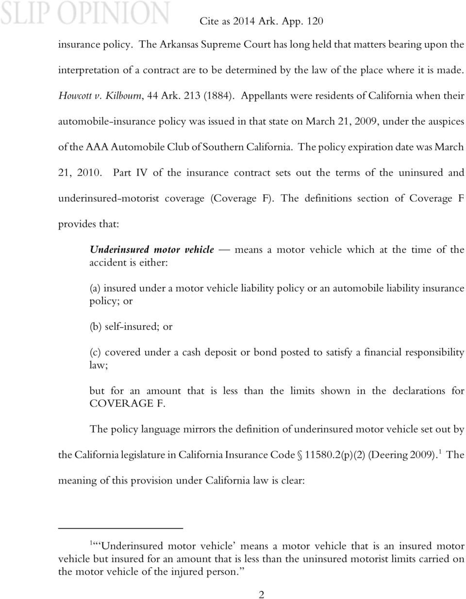 Appellants were residents of California when their automobile-insurance policy was issued in that state on March 21, 2009, under the auspices of the AAA Automobile Club of Southern California.
