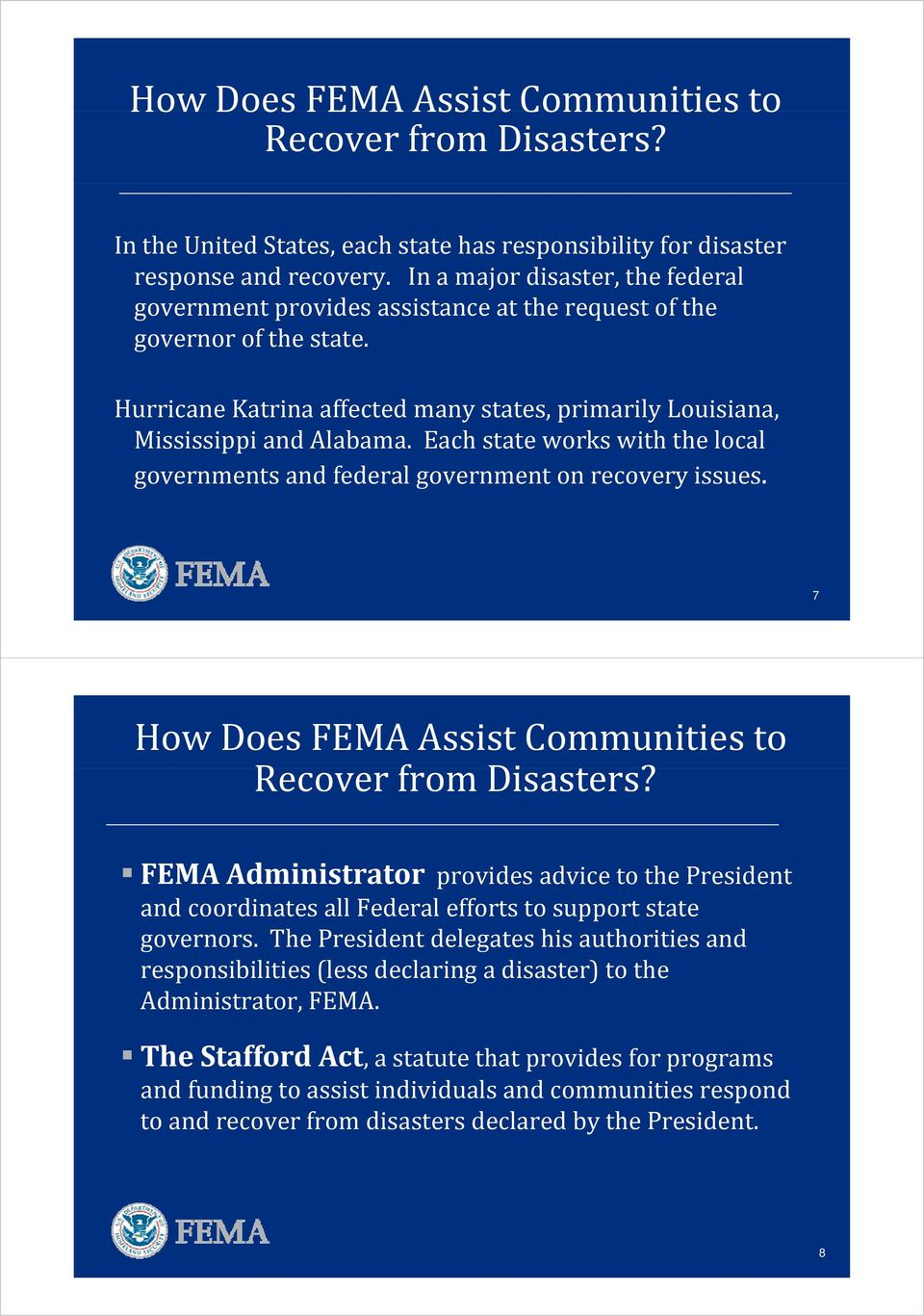 Hurricane Katrina affected many states, t primarily il Louisiana, i Mississippi and Alabama. Each state works with the local governments and federal government on recovery issues.