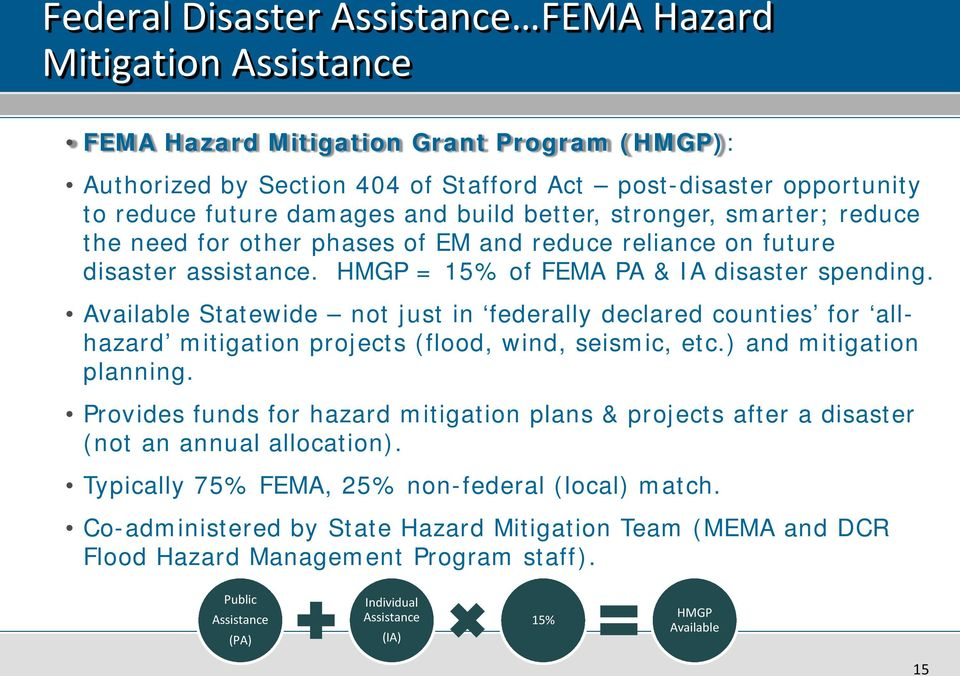Available Statewide not just in federally declared counties for allhazard mitigation projects (flood, wind, seismic, etc.) and mitigation planning.
