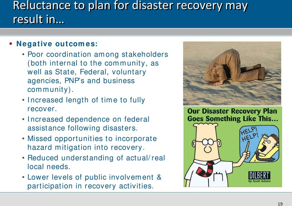 Increased length of time to fully recover. Increased dependence on federal assistance following disasters.