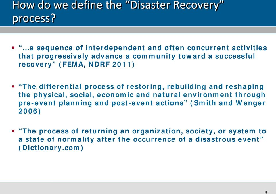 (FEMA, NDRF 2011) The differential process of restoring, rebuilding and reshaping the physical, social, economic and natural