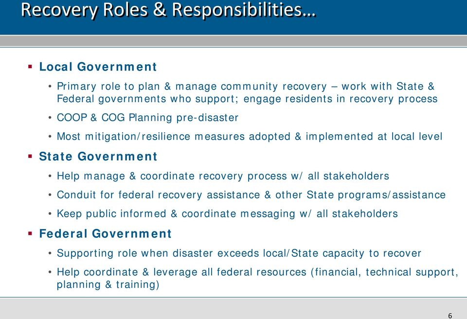 process w/ all stakeholders Conduit for federal recovery assistance & other State programs/assistance Keep public informed & coordinate messaging w/ all stakeholders Federal