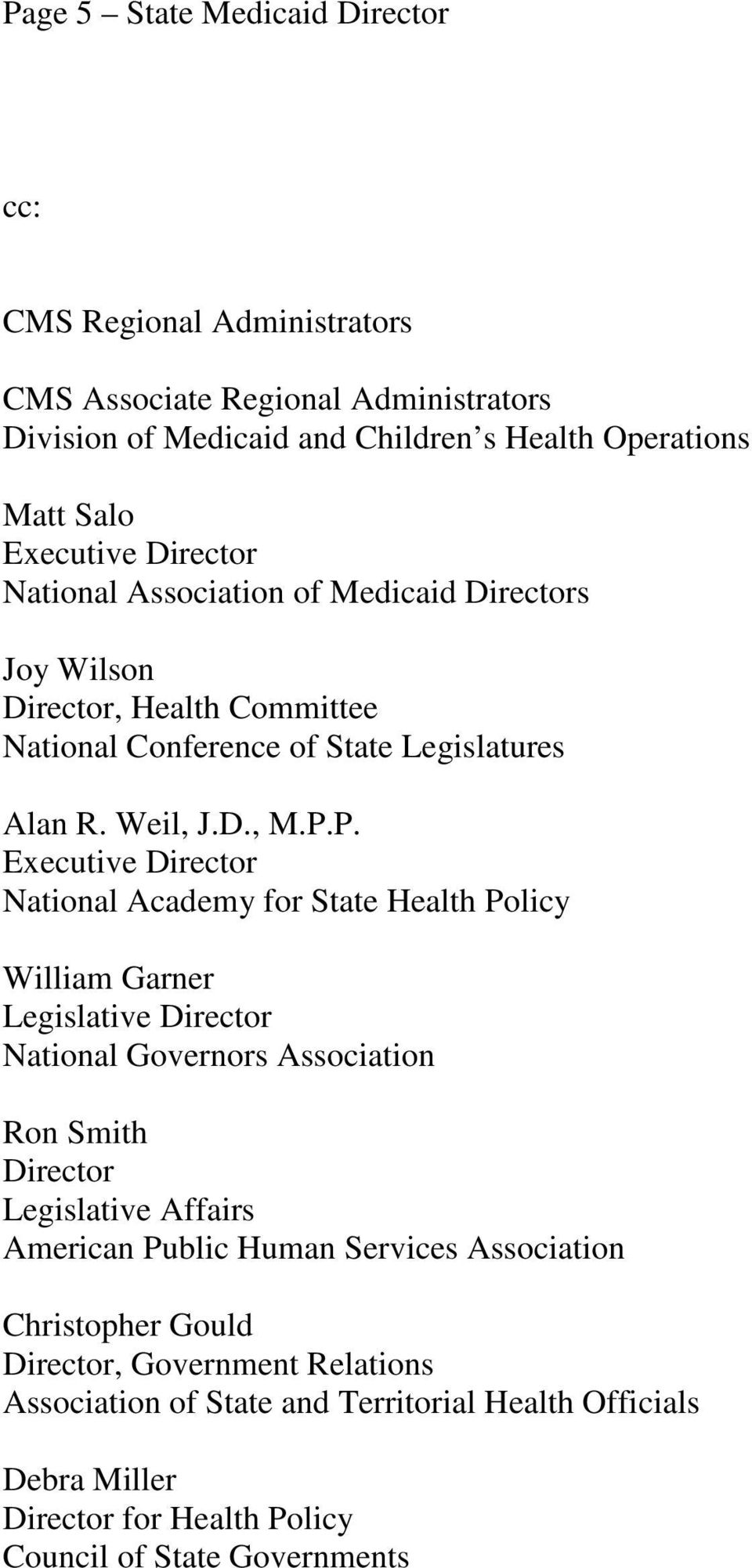 P. Executive Director National Academy for State Health Policy William Garner Legislative Director National Governors Association Ron Smith Director Legislative Affairs American
