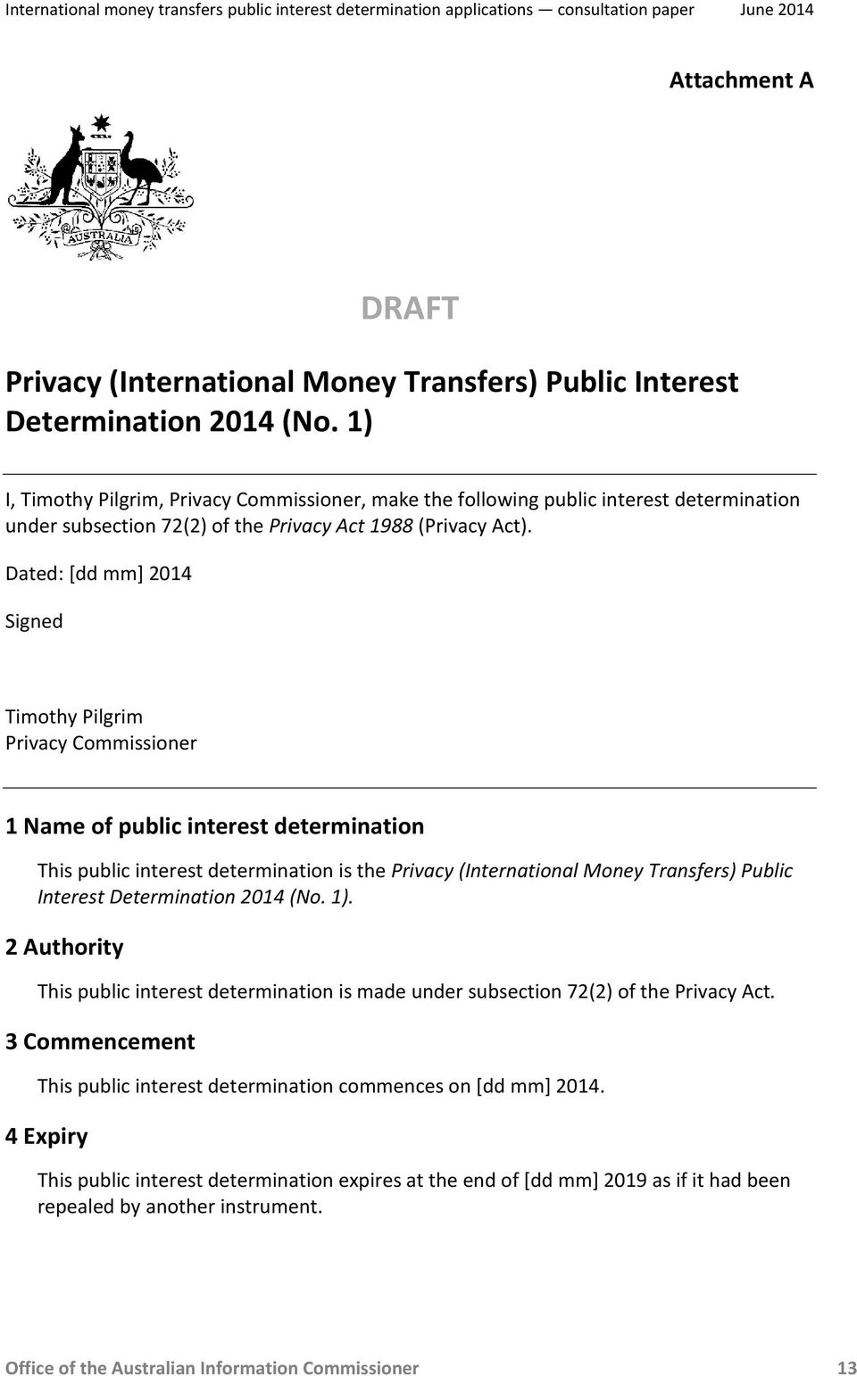 Dated: [dd mm] 2014 Signed Timothy Pilgrim Privacy Commissioner 1 Name of public interest determination This public interest determination is the Privacy (International Money Transfers) Public