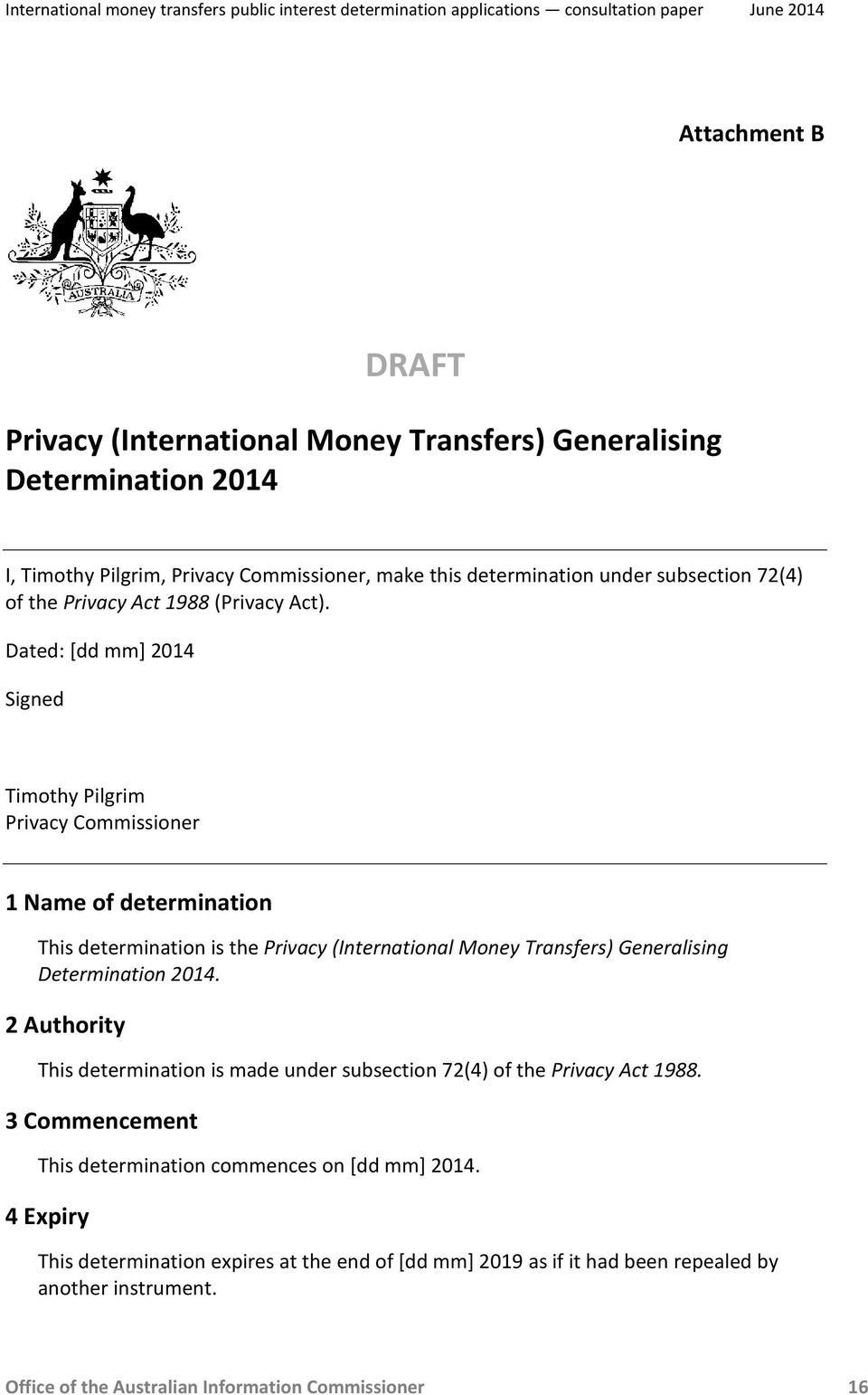 Dated: [dd mm] 2014 Signed Timothy Pilgrim Privacy Commissioner 1 Name of determination This determination is the Privacy (International Money Transfers) Generalising