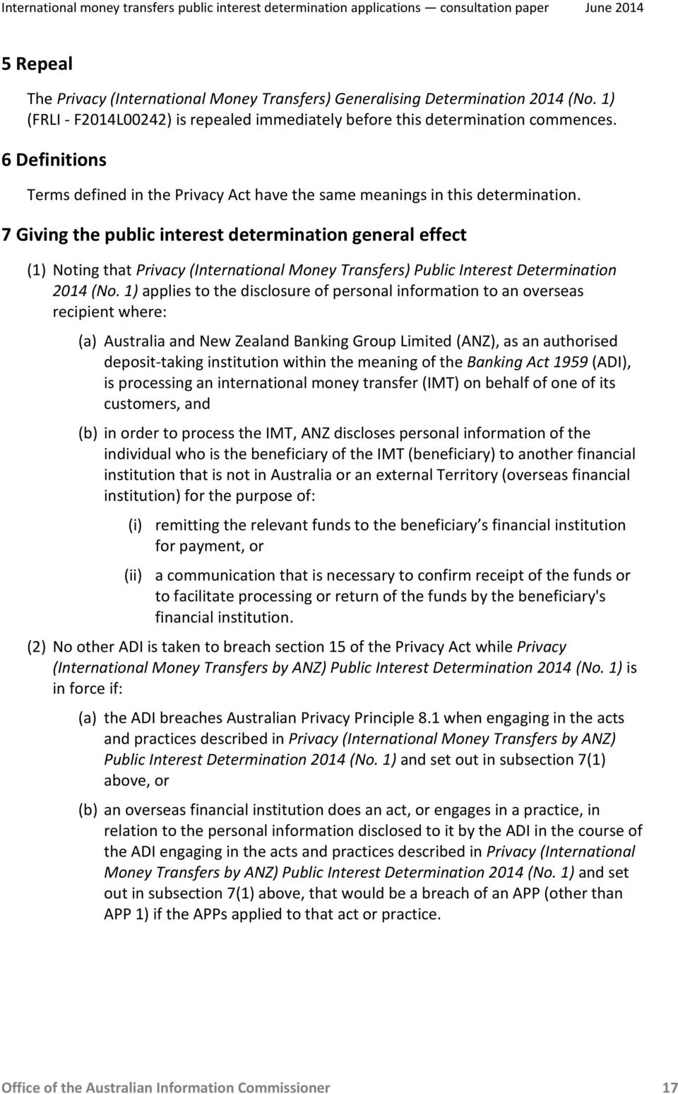 7 Giving the public interest determination general effect (1) Noting that Privacy (International Money Transfers) Public Interest Determination 2014 (No.