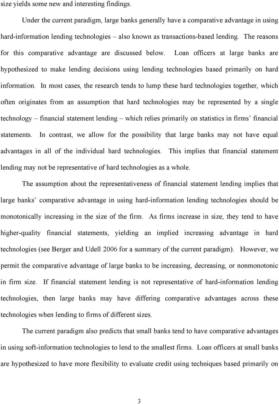 The reasons for this comparative advantage are discussed below. Loan officers at large banks are hypothesized to make lending decisions using lending technologies based primarily on hard information.