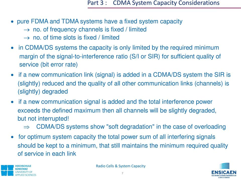 error rate) if a new communication link (signal) is added in a CDMA/DS system the SIR is (slightly) reduced and the quality of all other communication links (channels) is (slightly) degraded if a new