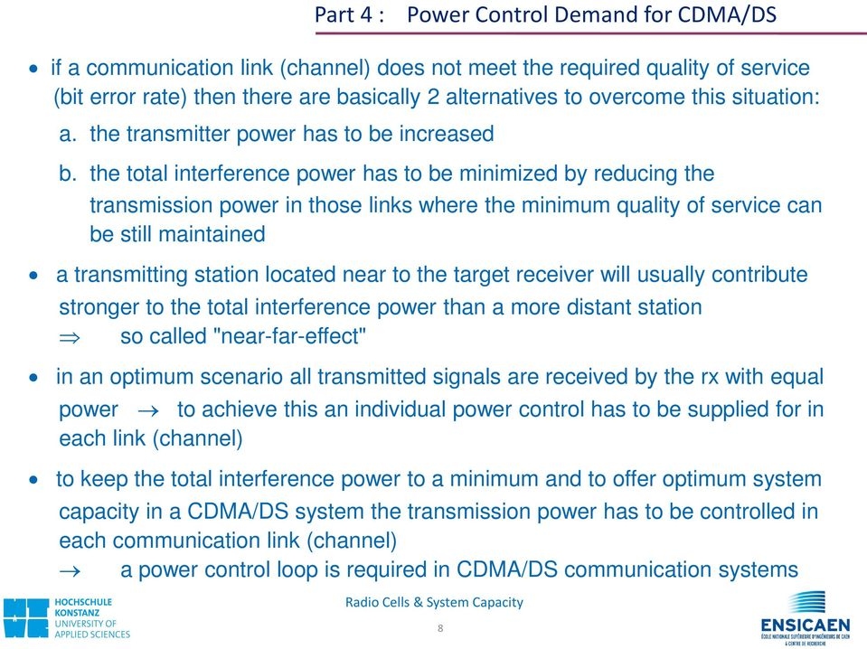 the total interference power has to be minimized by reducing the transmission power in those links where the minimum quality of service can be still maintained a transmitting station located near to