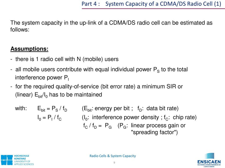 required quality-of-service (bit error rate) a minimum SIR or (linear) E bit /I 0 has to be maintained with: E bit = P S / f D (E bit : energy per bit ;