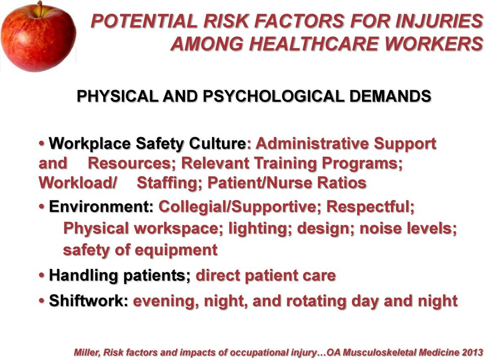 Collegial/Supportive; Respectful; Physical workspace; lighting; design; noise levels; safety of equipment Handling patients; direct