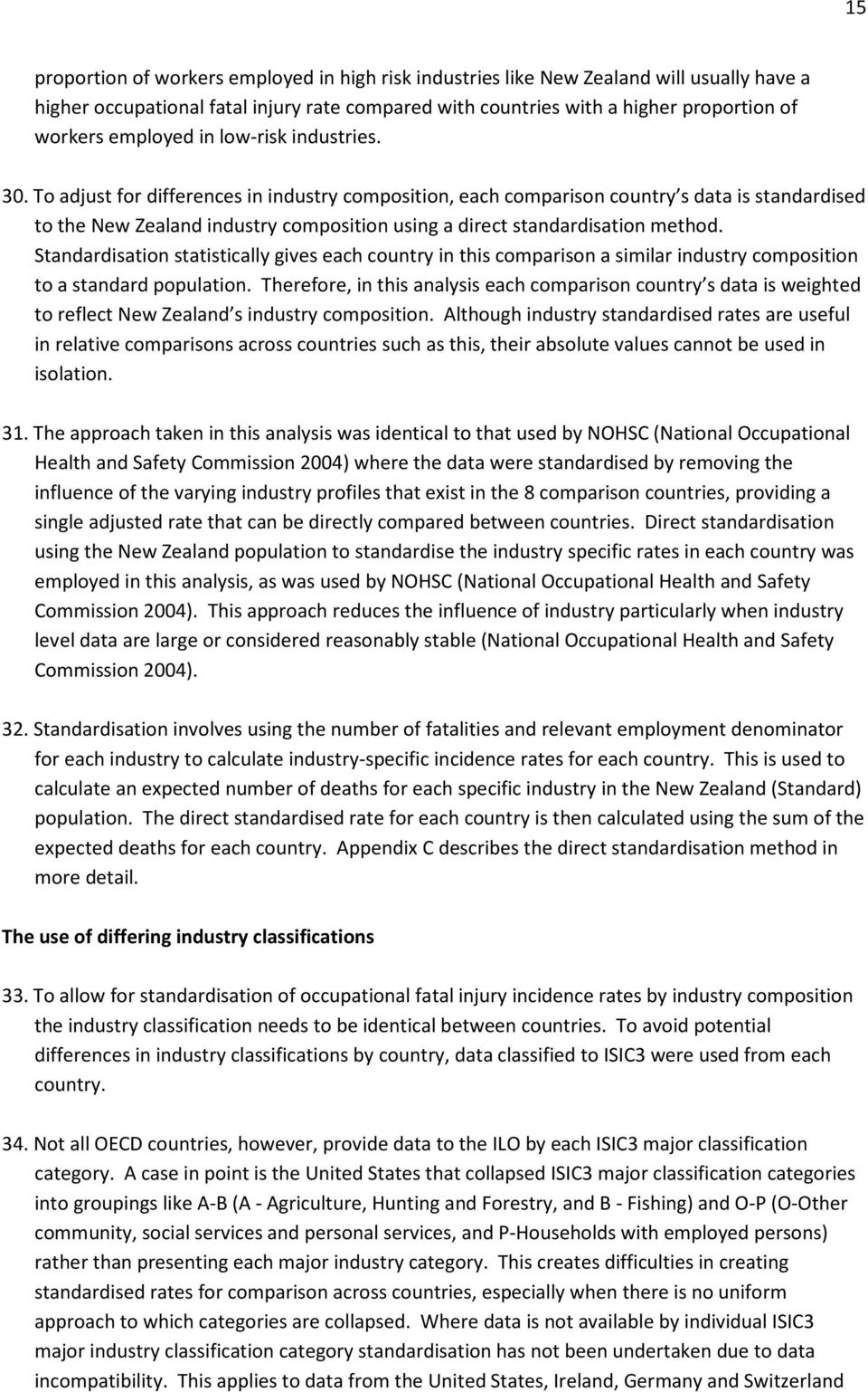 To adjust for differences in industry composition, each comparison country s data is standardised to the New Zealand industry composition using a direct standardisation method.