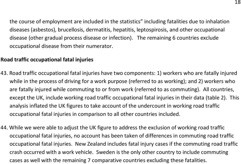 Road traffic occupational fatal injuries have two components: 1) workers who are fatally injured while in the process of driving for a work purpose (referred to as working); and 2) workers who are