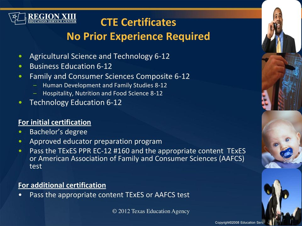 certification Bachelor s degree Approved educator preparation program Pass the TExES PPR EC-12 #160 and the appropriate content TExES or American
