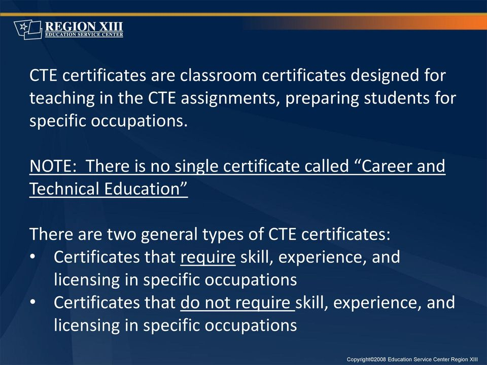 NOTE: There is no single certificate called Career and Technical Education There are two general types of