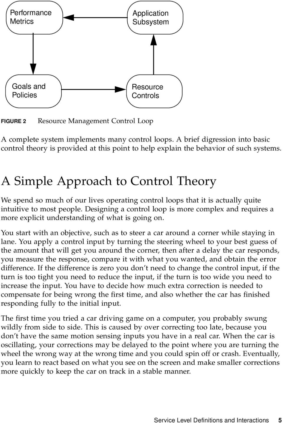 A Simple Approach to Control Theory We spend so much of our lives operating control loops that it is actually quite intuitive to most people.