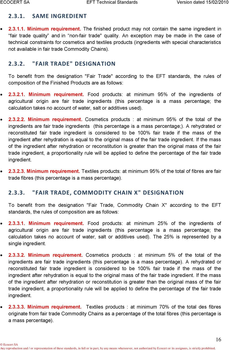 "3.2. ""FAIR TRADE"" DESIGNATION To benefit from the designation ""Fair Trade"" according to the EFT standards, the rules of composition of the Finished Products are as follows: 2.3.2.1."