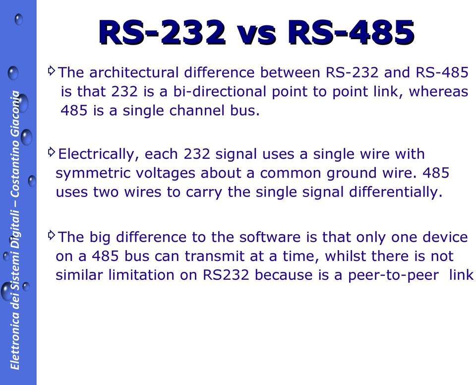 Electrically, each 232 signal uses a single wire with symmetric voltages about a common ground wire.