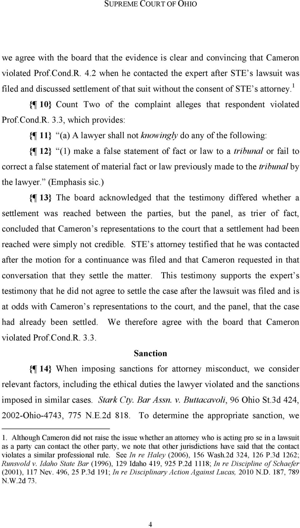 1 { 10} Count Two of the complaint alleges that respondent violated Prof.Cond.R. 3.