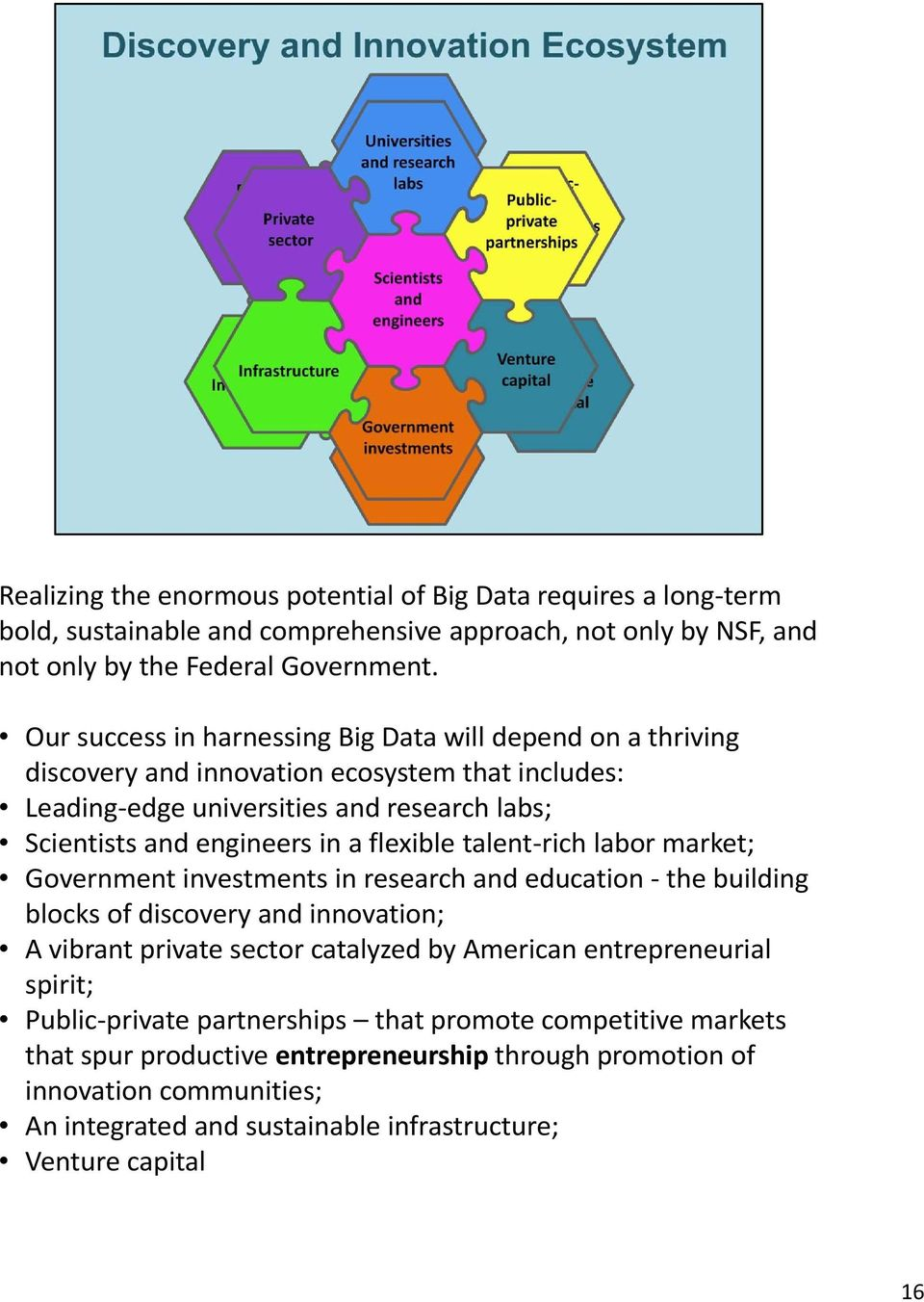 flexible talent rich labor market; Government investments in research and education the building blocks of discovery and innovation; A vibrant private sector catalyzed by American