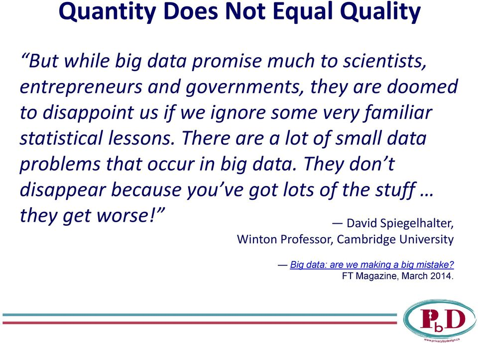 There are a lot of small data problems that occur in big data.
