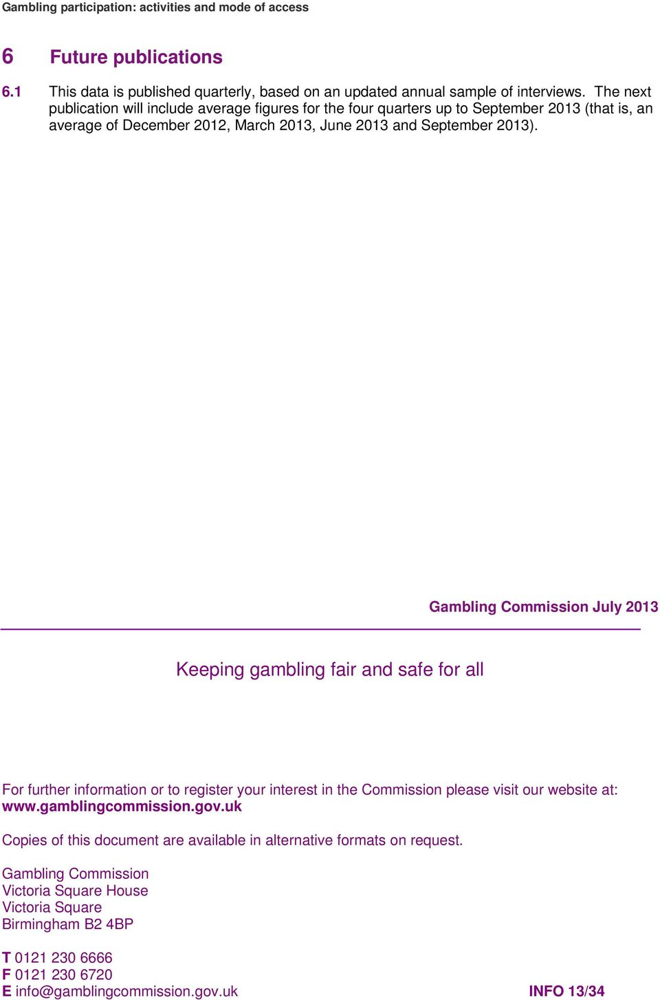 Gambling Commission July 2013 Keeping gambling fair and safe for all For further information or to register your interest in the Commission please visit our website at: www.