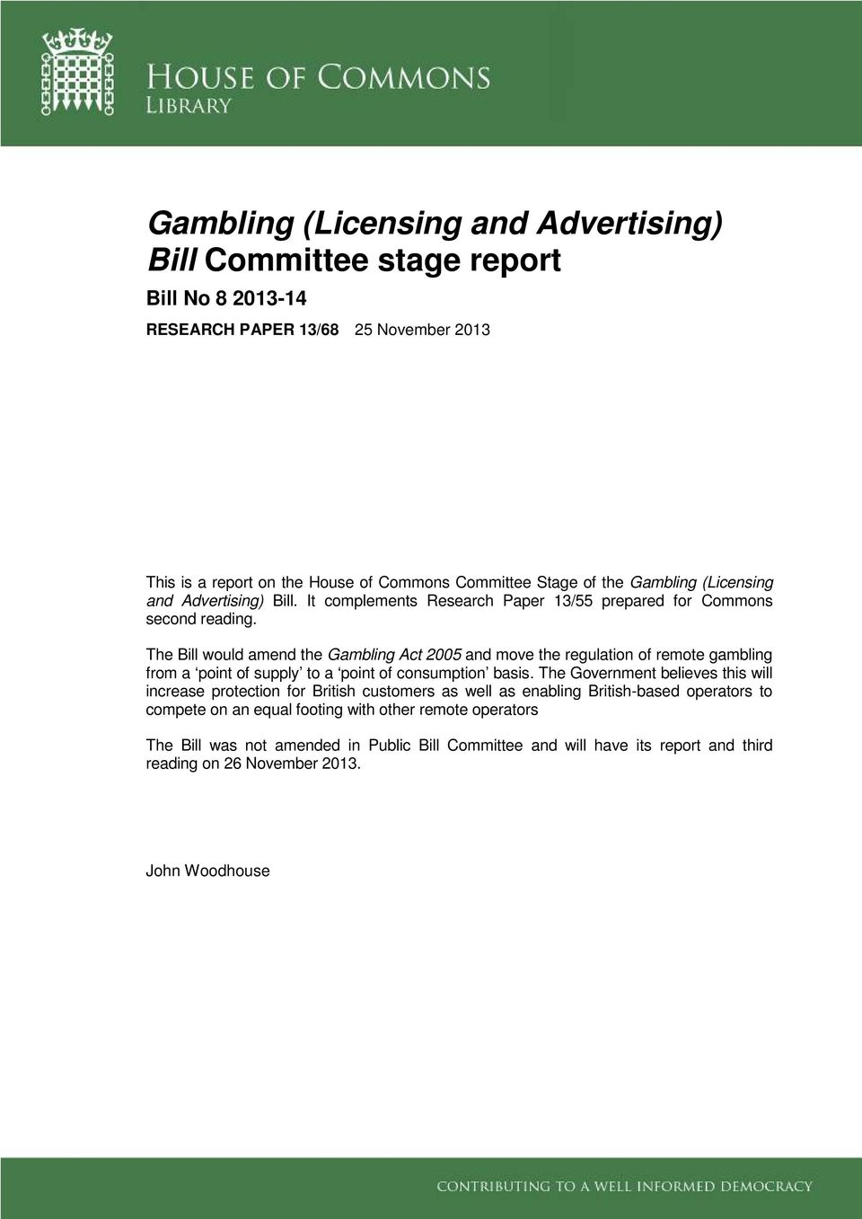 The Bill would amend the Gambling Act 2005 and move the regulation of remote gambling from a point of supply to a point of consumption basis.