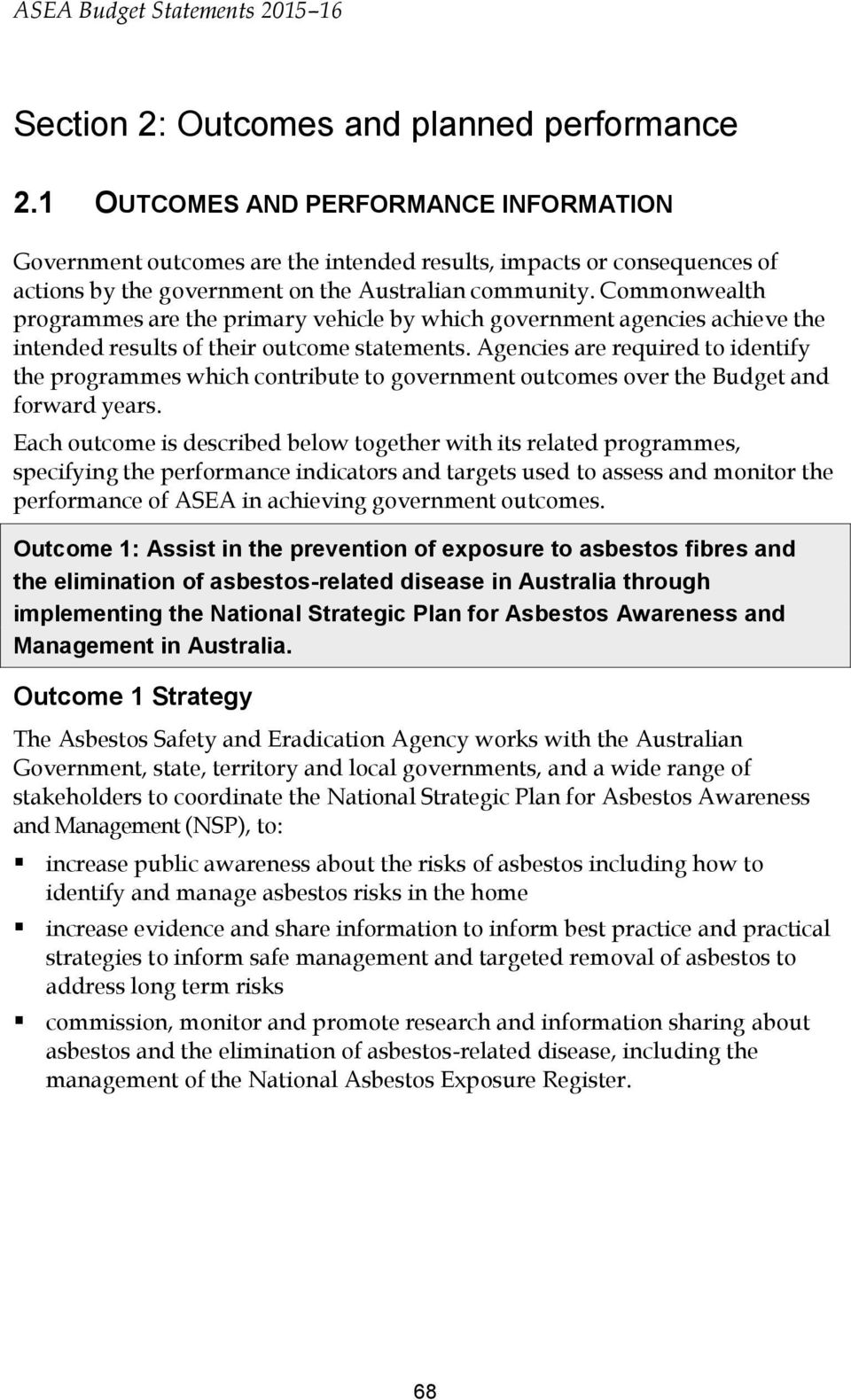 Commonwealth programmes are the primary vehicle by which government agencies achieve the intended results of their outcome statements.