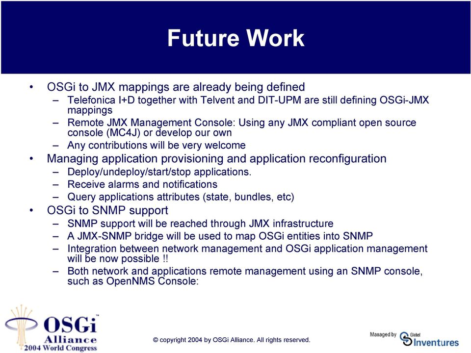 Receive alarms and notifications Query applications attributes (state, bundles, etc) OSGi to SNMP support SNMP support will be reached through JMX infrastructure A JMX-SNMP bridge will be used to map