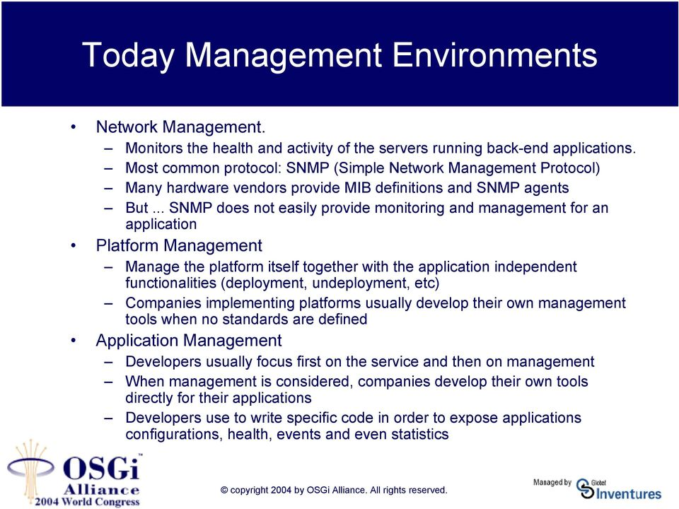 .. SNMP does not easily provide monitoring and management for an application Platform Management Manage the platform itself together with the application independent functionalities (deployment,