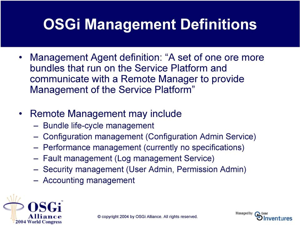 life-cycle management Configuration management (Configuration Admin Service) Performance management (currently no