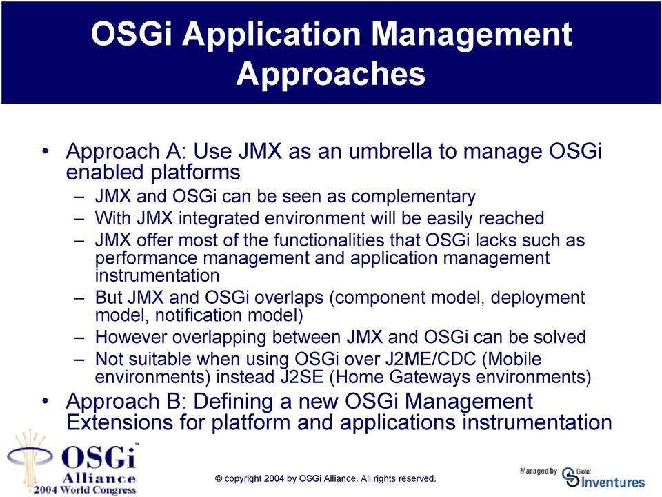 JMX and OSGi overlaps (component model, deployment model, notification model) However overlapping between JMX and OSGi can be solved Not suitable when using OSGi over