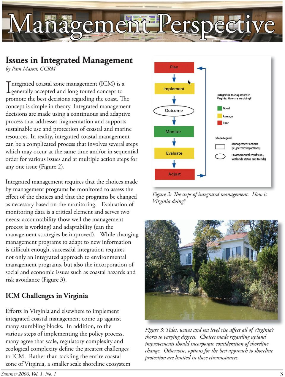 Integrated management decisions are made using a continuous and adaptive process that addresses fragmentation and supports sustainable use and protection of coastal and marine resources.