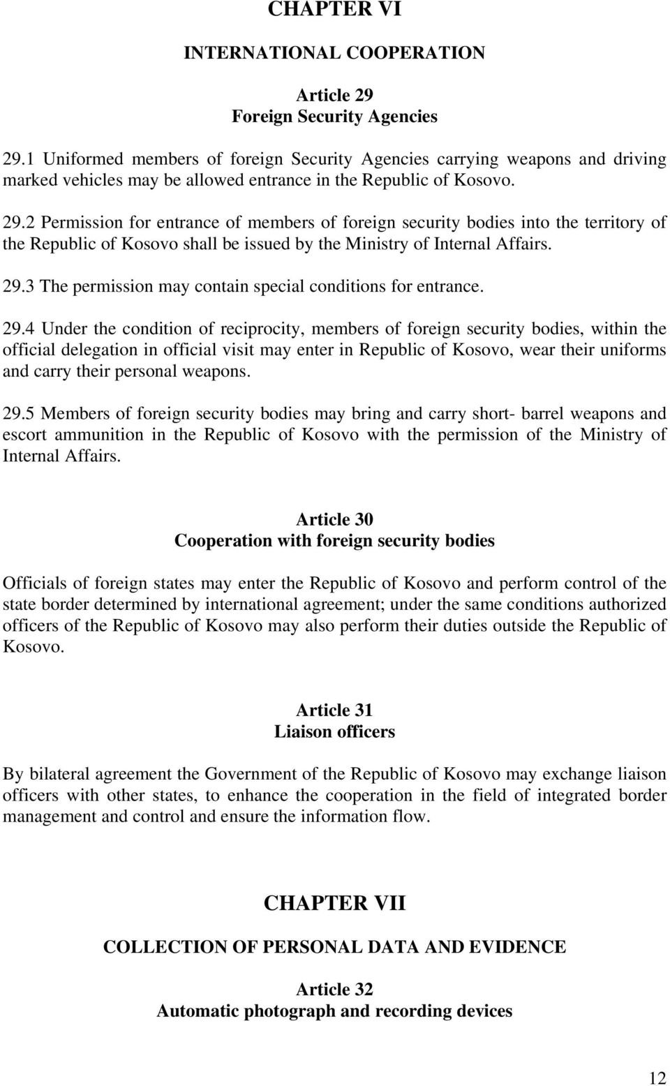 2 Permission for entrance of members of foreign security bodies into the territory of the Republic of Kosovo shall be issued by the Ministry of Internal Affairs. 29.