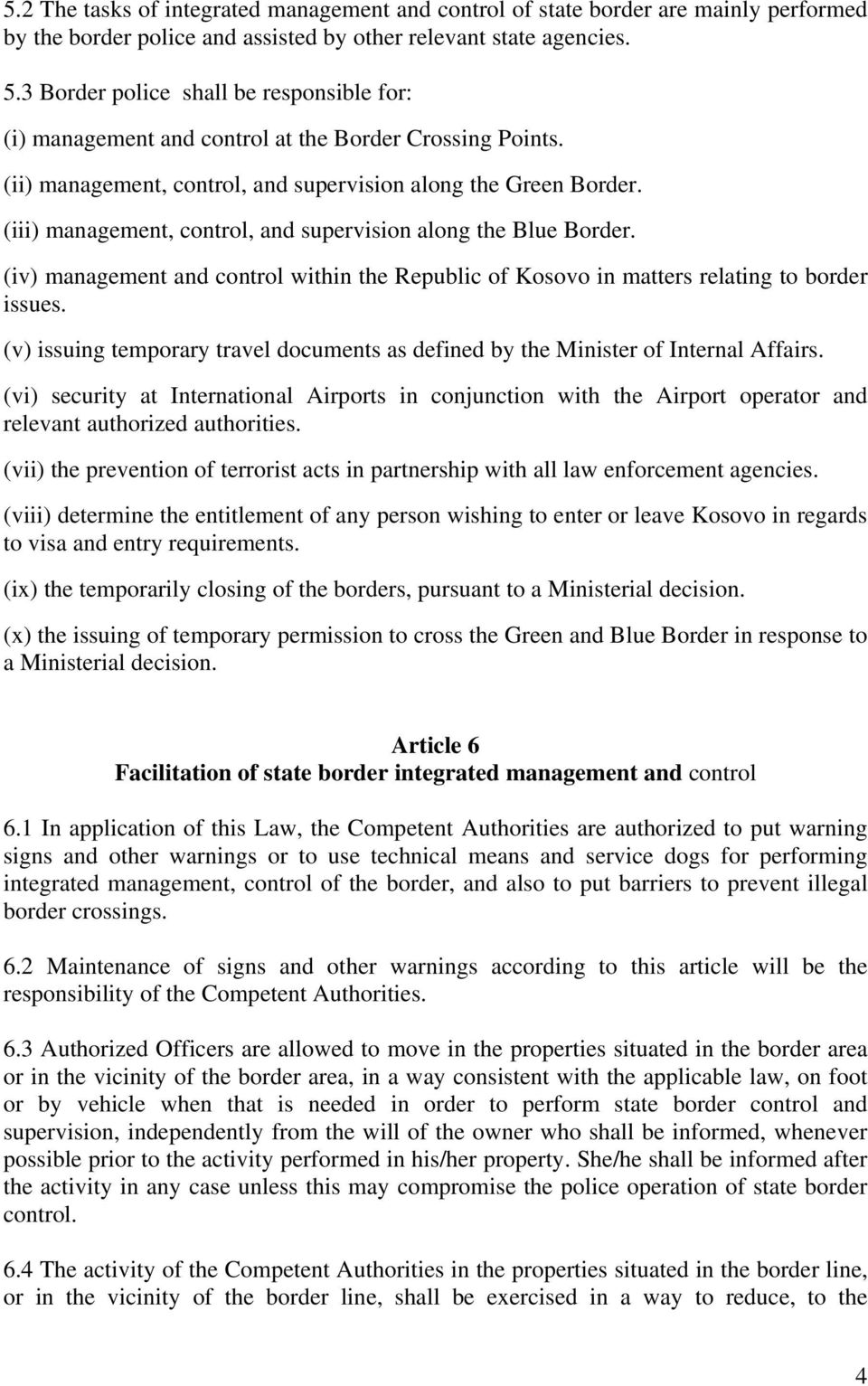(iii) management, control, and supervision along the Blue Border. (iv) management and control within the Republic of Kosovo in matters relating to border issues.