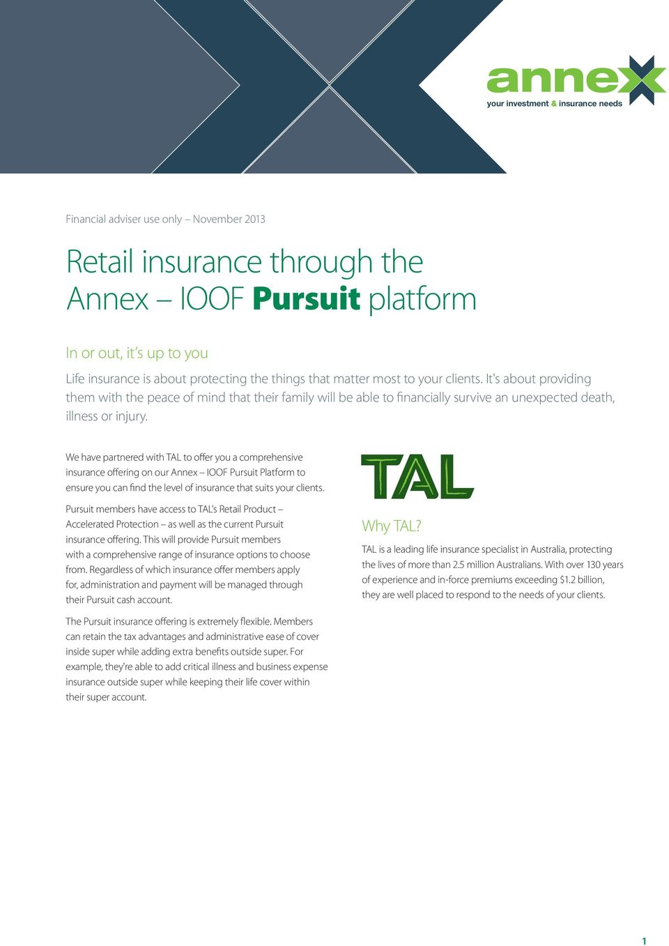 We have partnered with TAL to offer you a comprehensive insurance offering on our Annex IOOF Pursuit Platform to ensure you can find the level of insurance that suits your clients.