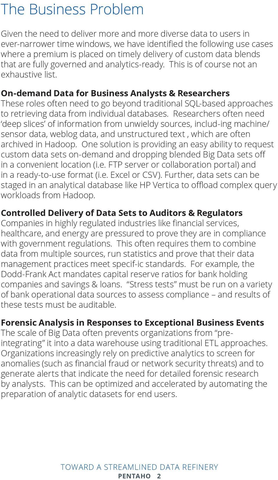 On-demand Data for Business Analysts & Researchers These roles often need to go beyond traditional SQL-based approaches to retrieving data from individual databases.