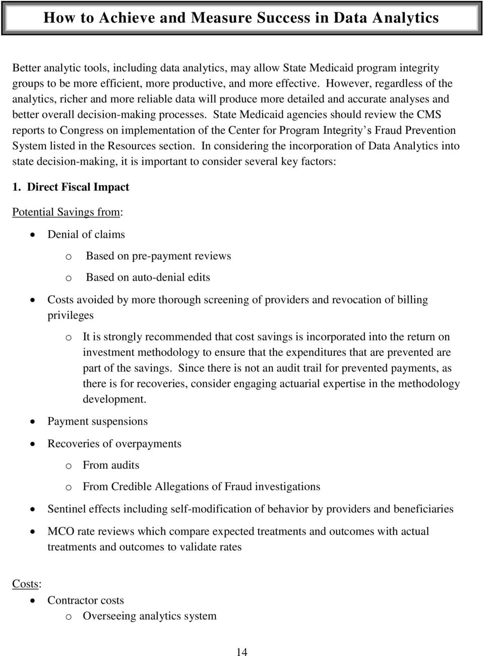 State Medicaid agencies should review the CMS reports to Congress on implementation of the Center for Program Integrity s Fraud Prevention System listed in the Resources section.
