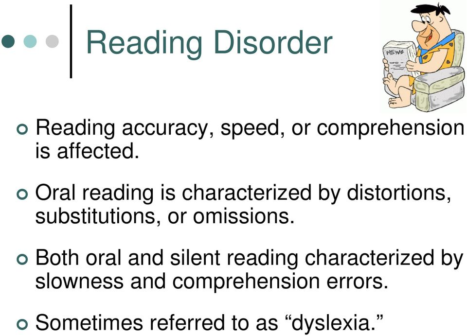 Oral reading is characterized by distortions, substitutions, or