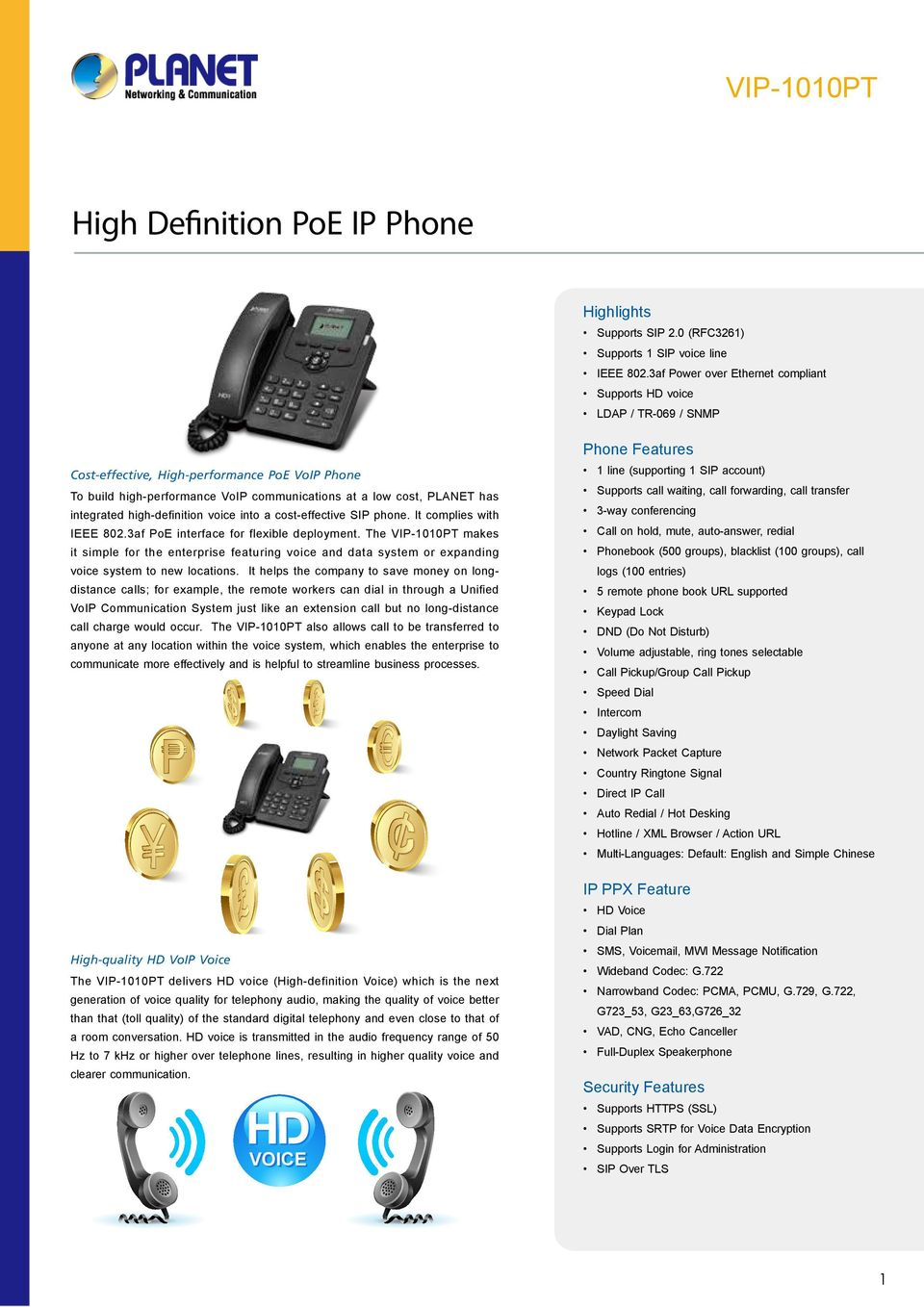 high-definition voice into a cost-effective SIP phone. It complies with IEEE 802.3af interface for flexible deployment.