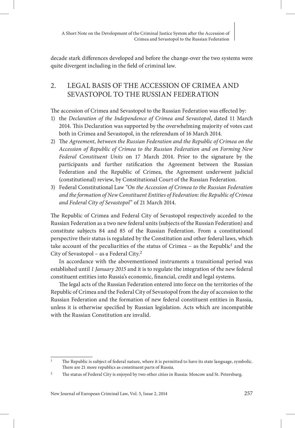 LEGAL BASIS OF THE ACCESSION OF CRIMEA AND SEVASTOPOL TO THE RUSSIAN FEDERATION The accession of Crimea and Sevastopol to the Russian Federation was effected by: 1) the Declaration of the