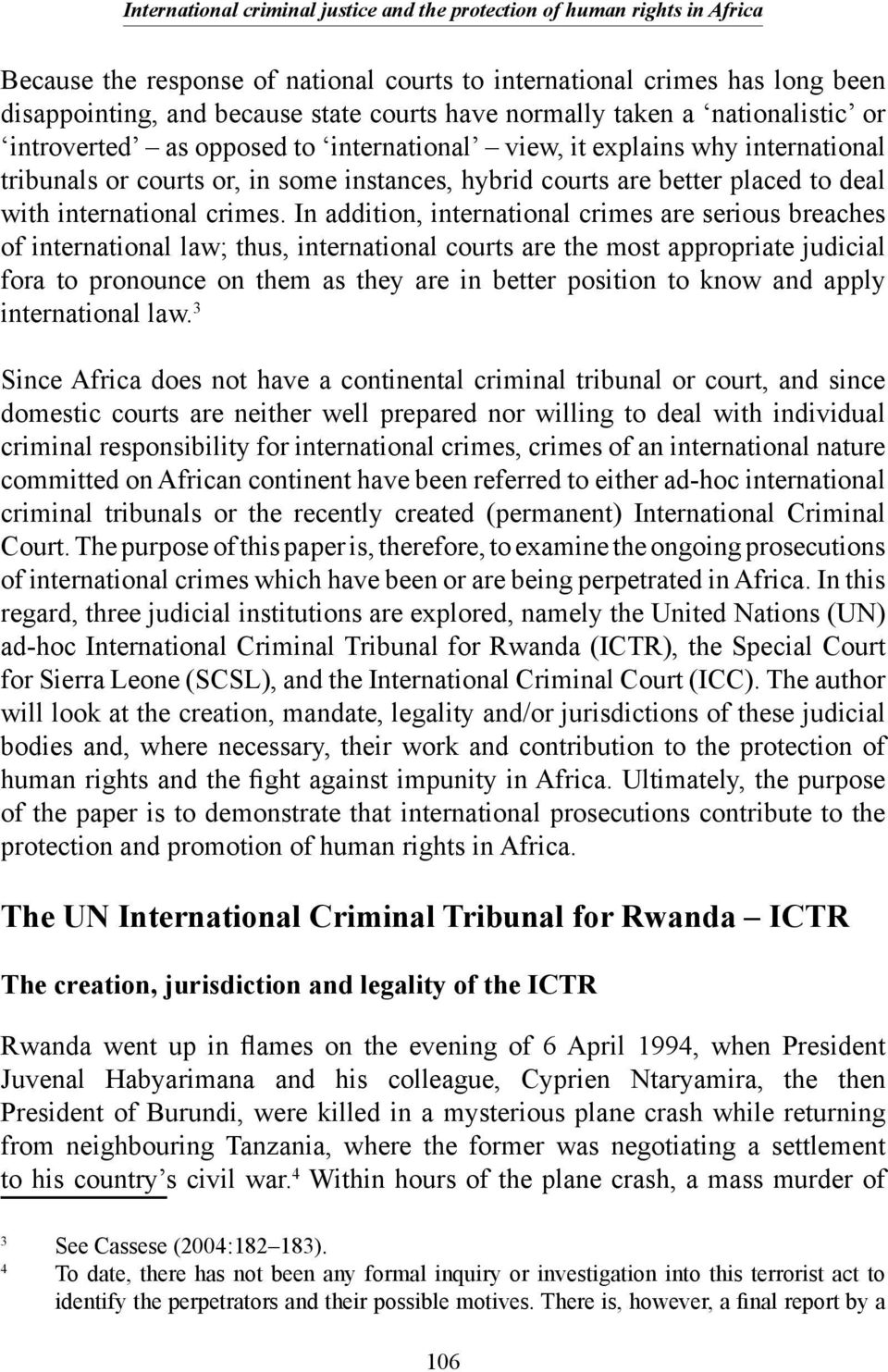 In addition, international crimes are serious breaches of international law; thus, international courts are the most appropriate judicial fora to pronounce on them as they are in better position to
