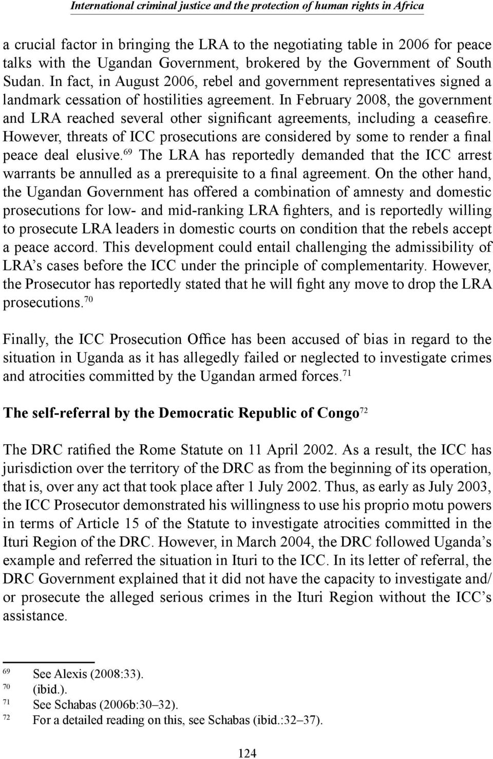 In February 2008, the government and LRA reached several other significant agreements, including a ceasefire.