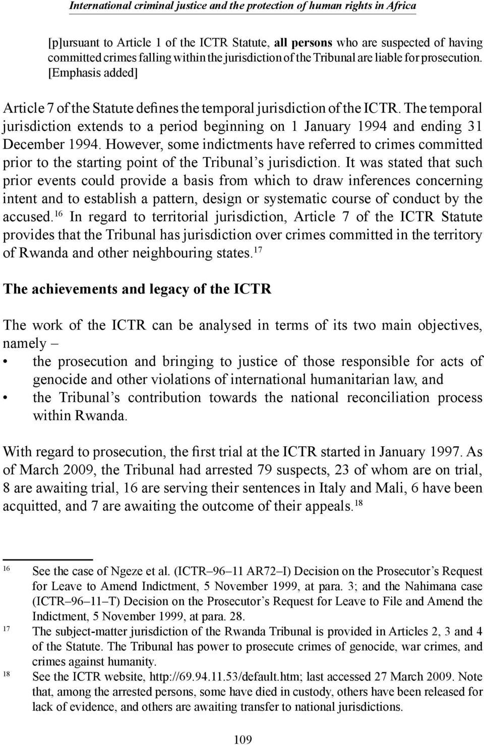 However, some indictments have referred to crimes committed prior to the starting point of the Tribunal s jurisdiction.