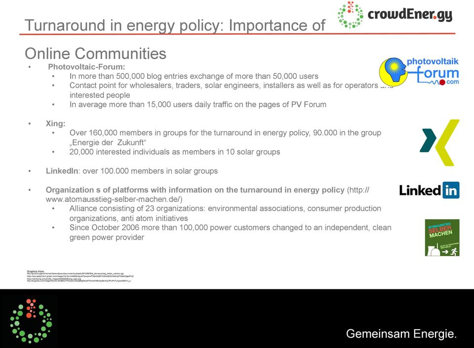 in energy policy, 90.000 in the group Energie der Zukunft 20,000 interested individuals as members in 10 solar groups LinkedIn: over 100.