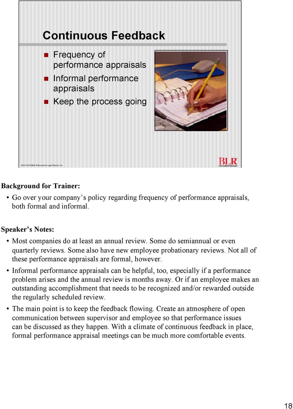Not all of these performance appraisals are formal, however. Informal performance appraisals can be helpful, too, especially if a performance problem arises and the annual review is months away.