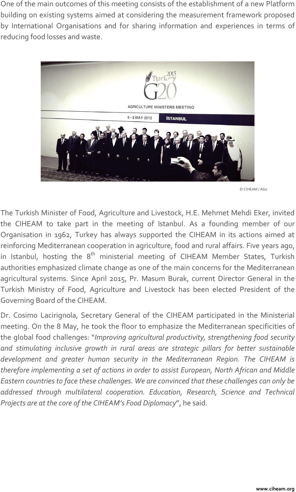 As a founding member of our Organisation in 1962, Turkey has always supported the CIHEAM in its actions aimed at reinforcing Mediterranean cooperation in agriculture, food and rural affairs.
