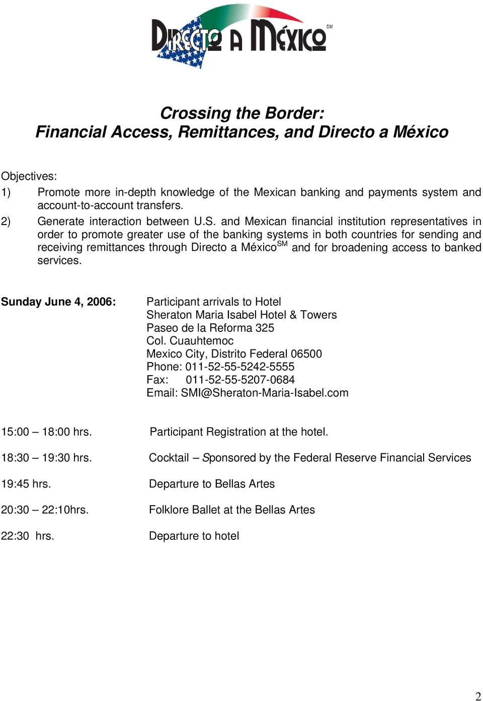 and Mexican financial institution representatives in order to promote greater use of the banking systems in both countries for sending and receiving remittances through Directo a México SM and for