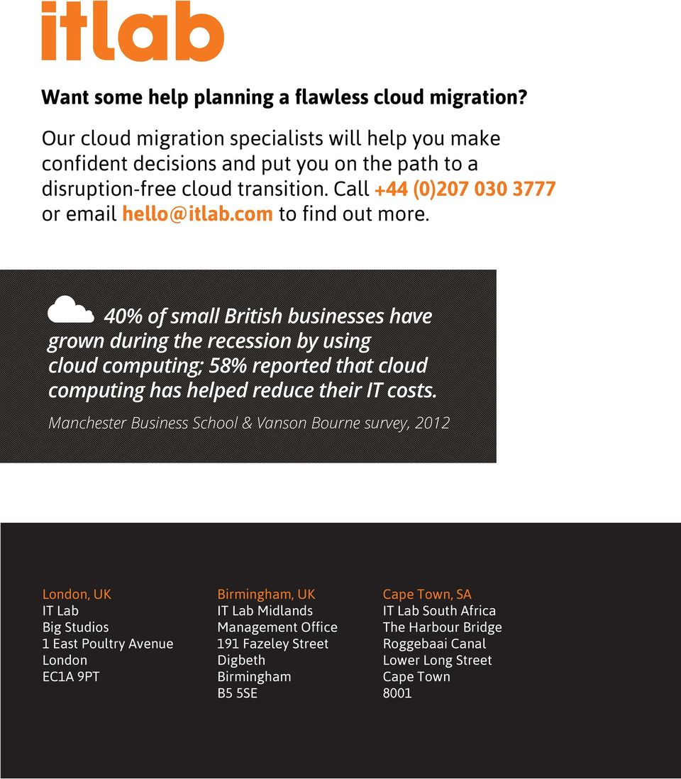 40% of small British businesses have grown during the recession by using cloud computing; 58% reported that cloud computing has helped reduce their IT costs.