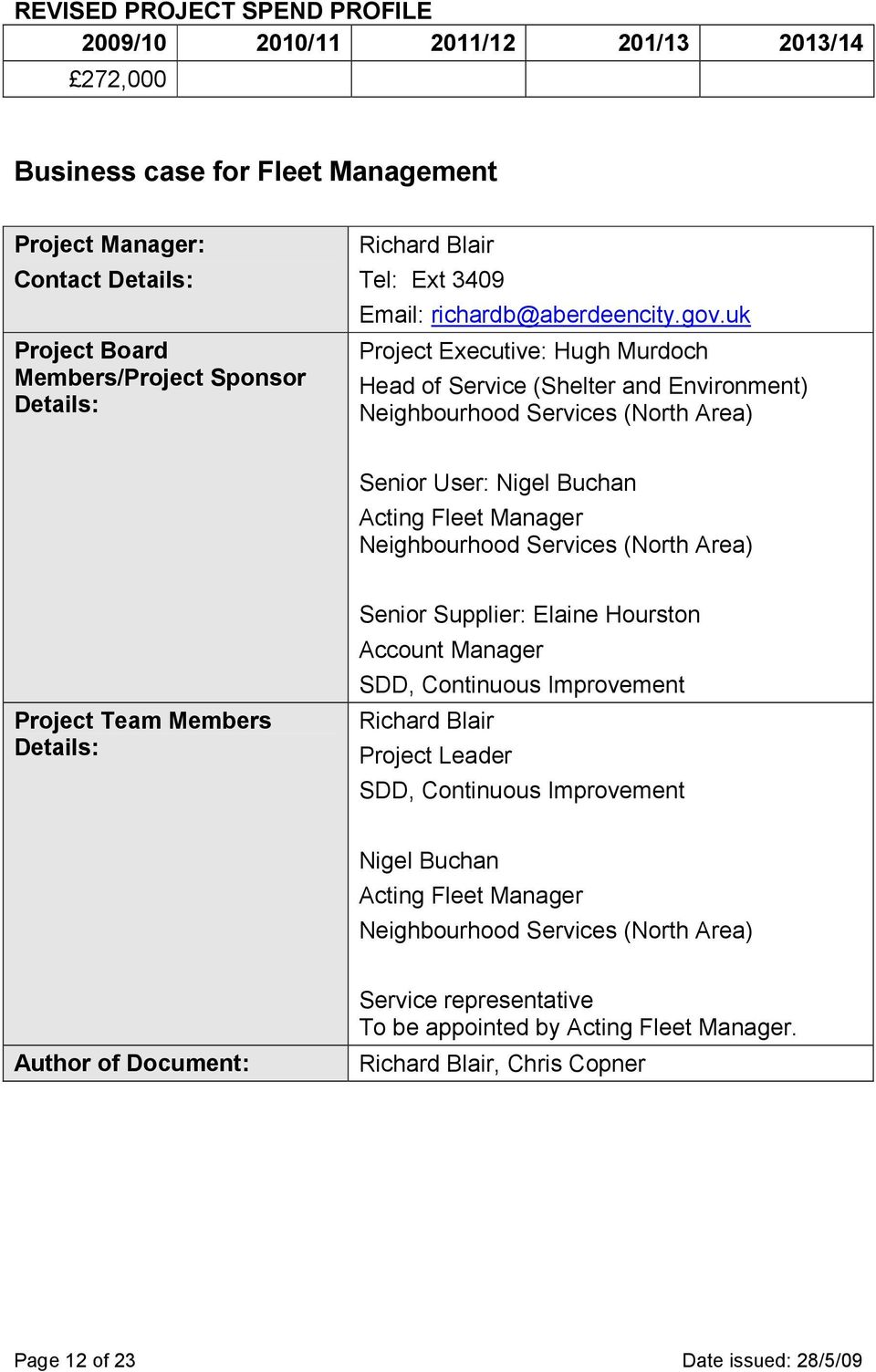 uk Project Executive: Hugh Murdoch Head of Service (Shelter and Environment) Neighbourhood Services (North Area) Senior User: Nigel Buchan Acting Fleet Manager Neighbourhood Services (North Area)